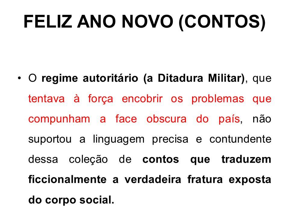 FELIZ ANO NOVO (CONTOS) O regime autoritário (a Ditadura Militar), que tentava à força encobrir os problemas que compunham a face obscura do país, não