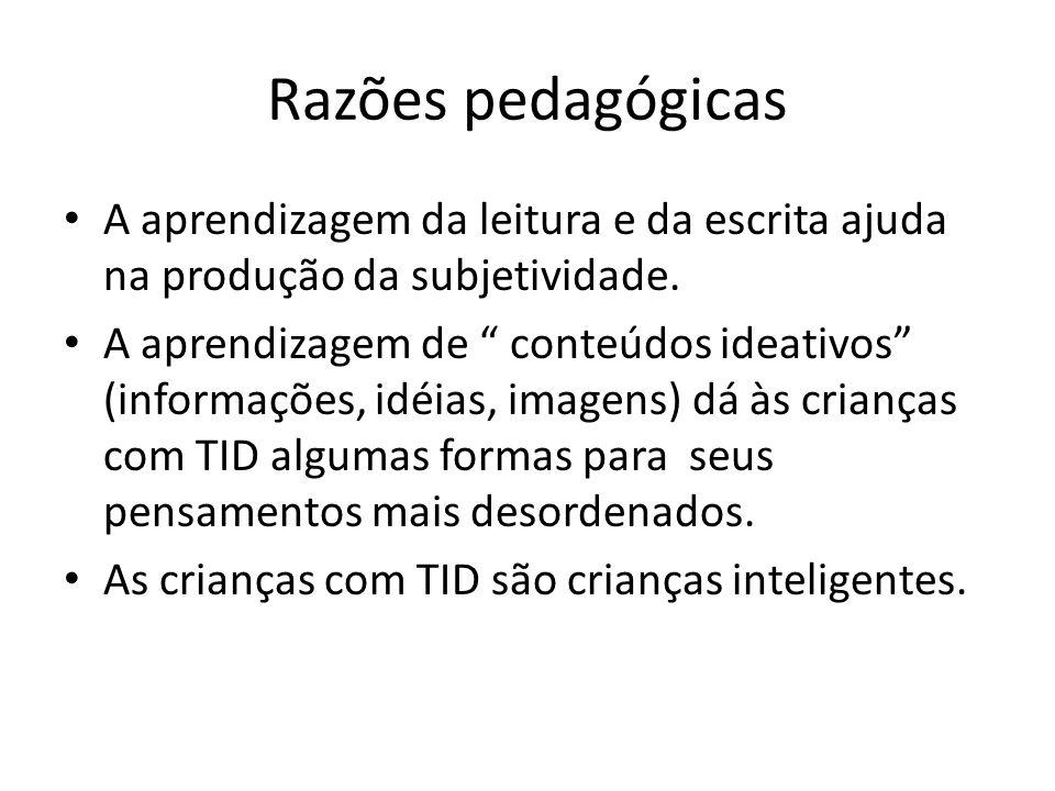 Razões pedagógicas A aprendizagem da leitura e da escrita ajuda na produção da subjetividade. A aprendizagem de conteúdos ideativos (informações, idéi