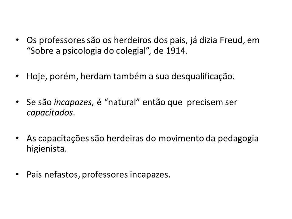 Os professores são os herdeiros dos pais, já dizia Freud, em Sobre a psicologia do colegial, de 1914. Hoje, porém, herdam também a sua desqualificação