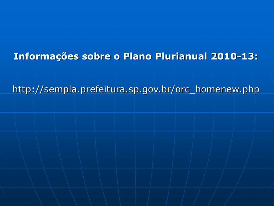 Informações sobre o Plano Plurianual 2010-13: http://sempla.prefeitura.sp.gov.br/orc_homenew.php