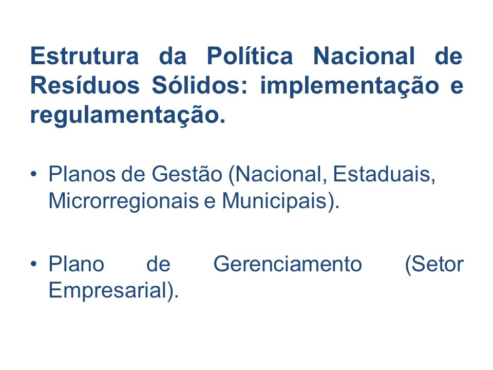 Estrutura da Política Nacional de Resíduos Sólidos: implementação e regulamentação. Planos de Gestão (Nacional, Estaduais, Microrregionais e Municipai