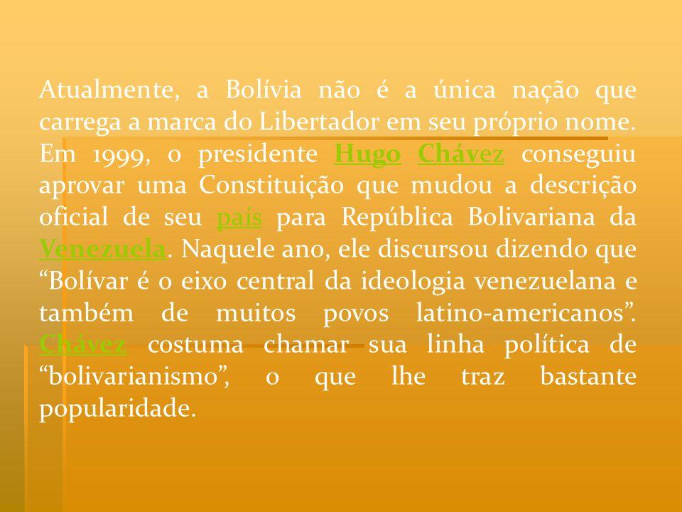 Atualmente, a Bolívia não é a única nação que carrega a marca do Libertador em seu próprio nome. Em 1999, o presidente Hugo Chávez conseguiu aprovar u