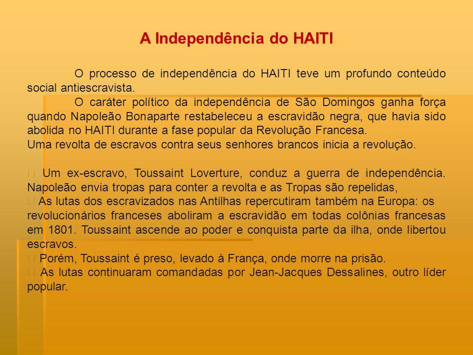 A Independência do HAITI O processo de independência do HAITI teve um profundo conteúdo social antiescravista. O caráter político da independência de