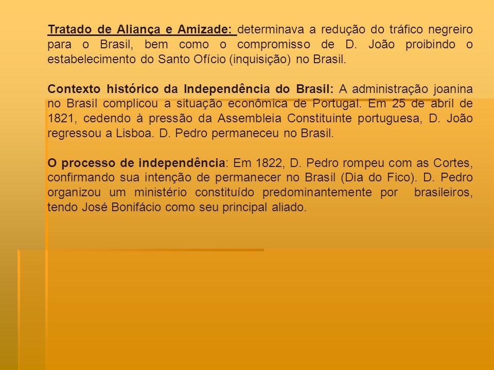 Tratado de Aliança e Amizade: determinava a redução do tráfico negreiro para o Brasil, bem como o compromisso de D. João proibindo o estabelecimento d