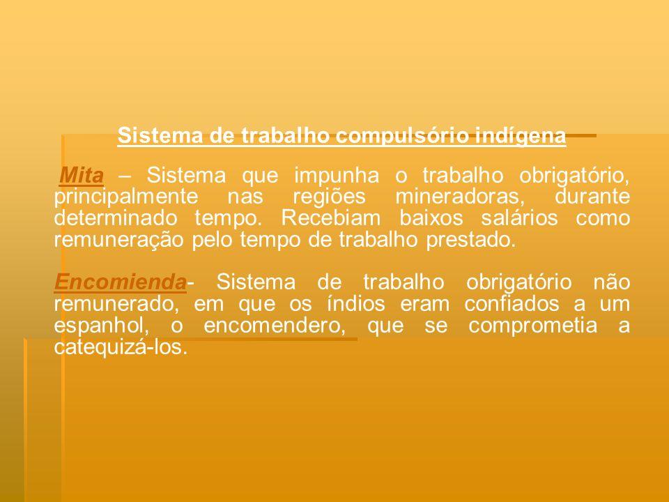 Sistema de trabalho compulsório indígena Mita – Sistema que impunha o trabalho obrigatório, principalmente nas regiões mineradoras, durante determinad