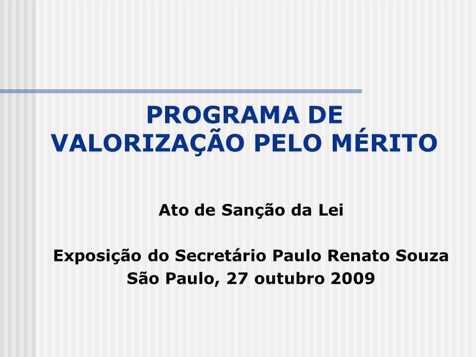 PROGRAMA DE VALORIZAÇÃO PELO MÉRITO Ato de Sanção da Lei Exposição do Secretário Paulo Renato Souza São Paulo, 27 outubro 2009