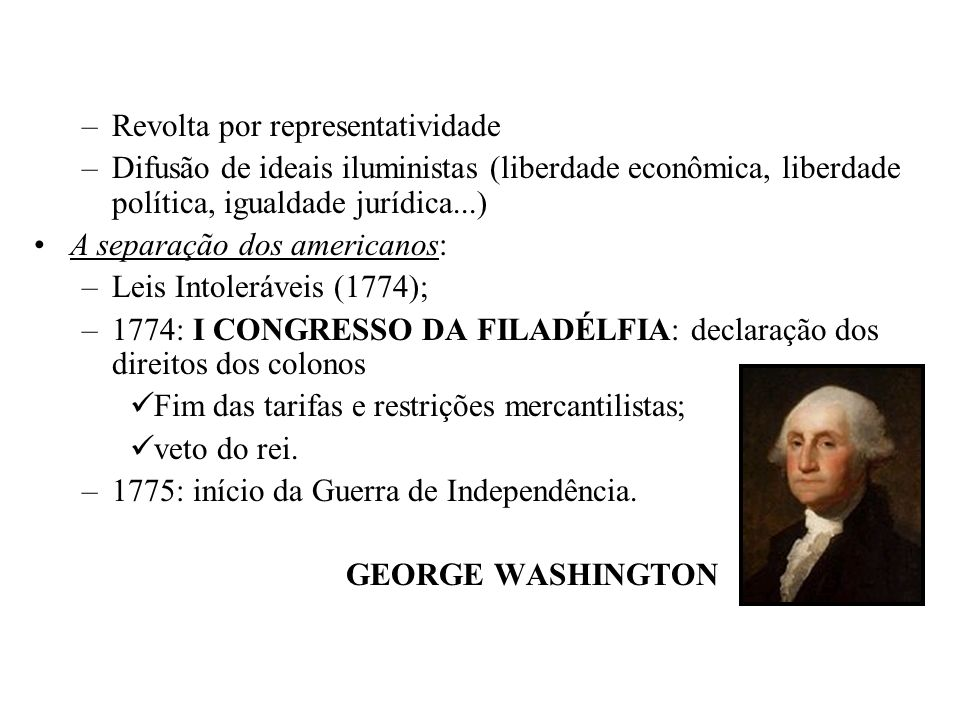 –Revolta por representatividade –Difusão de ideais iluministas (liberdade econômica, liberdade política, igualdade jurídica...) A separação dos americ