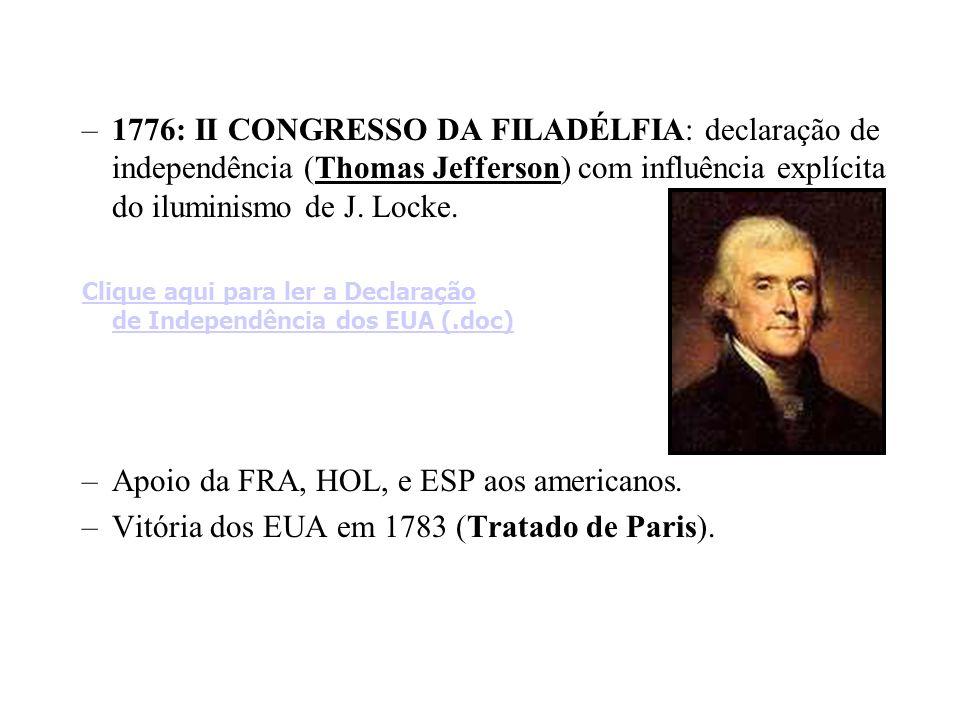 –1776: II CONGRESSO DA FILADÉLFIA: declaração de independência (Thomas Jefferson) com influência explícita do iluminismo de J. Locke. Clique aqui para