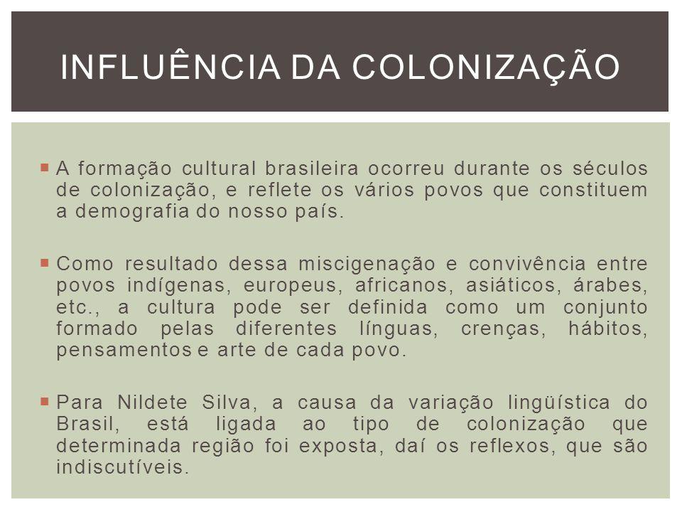 INFLUÊNCIA DA COLONIZAÇÃO A formação cultural brasileira ocorreu durante os séculos de colonização, e reflete os vários povos que constituem a demogra