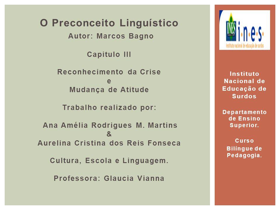 O Preconceito Linguístico Autor: Marcos Bagno Capitulo III Reconhecimento da Crise e Mudança de Atitude Trabalho realizado por: Ana Amélia Rodrigues M