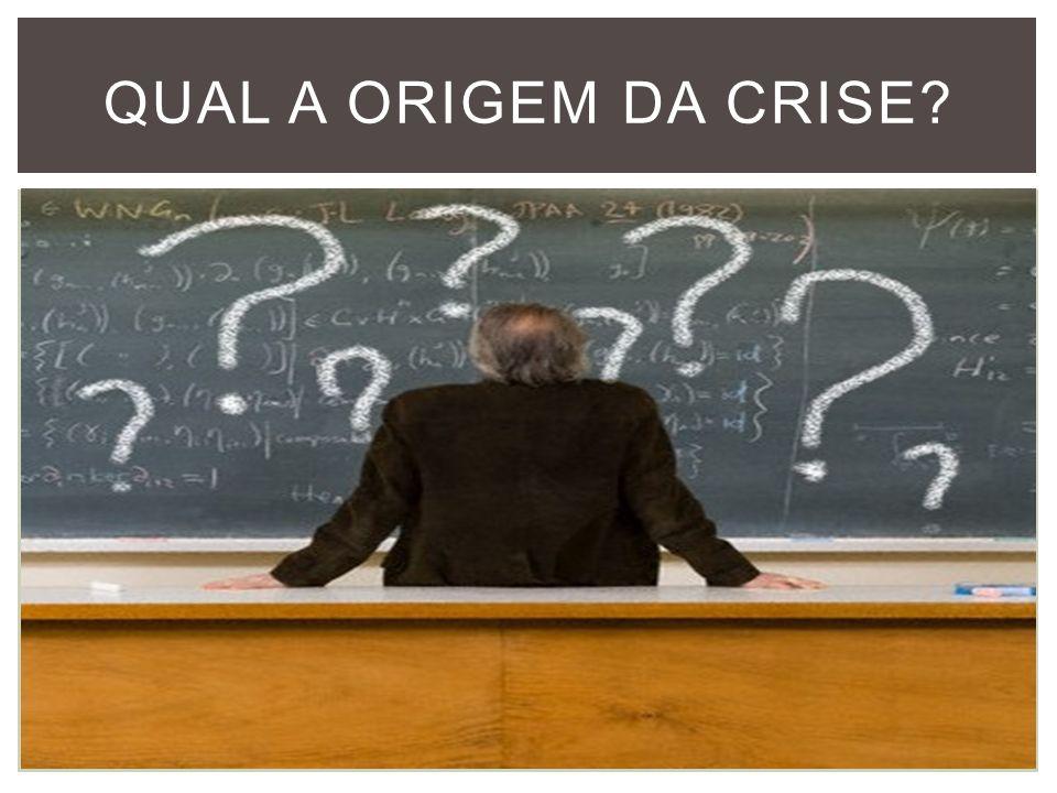 QUAL A ORIGEM DA CRISE?