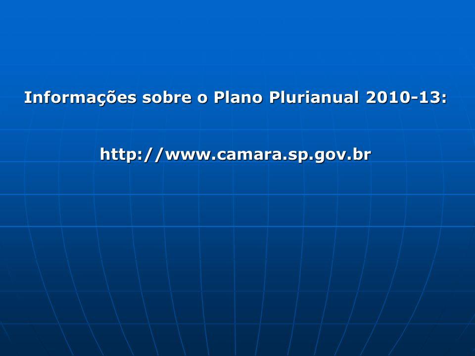 Informações sobre o Plano Plurianual 2010-13: http://www.camara.sp.gov.br