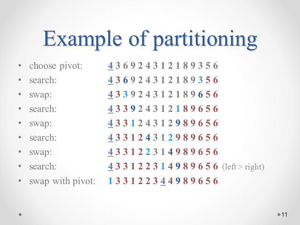 Example of partitioning choose pivot:4 3 6 9 2 4 3 1 2 1 8 9 3 5 6 search:4 3 6 9 2 4 3 1 2 1 8 9 3 5 6 swap:4 3 3 9 2 4 3 1 2 1 8 9 6 5 6 search:4 3