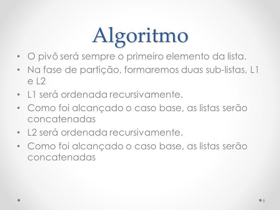Algoritmo O pivô será sempre o primeiro elemento da lista. Na fase de partição, formaremos duas sub-listas, L1 e L2 L1 será ordenada recursivamente. C