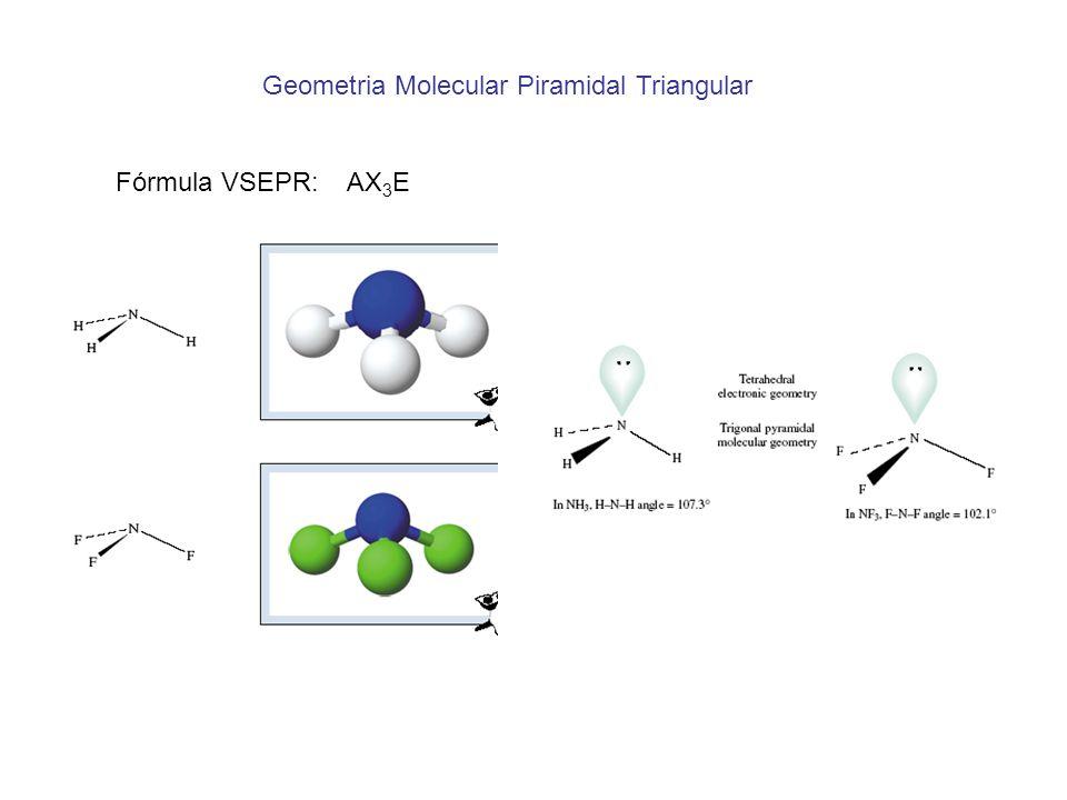Geometria Molecular Piramidal Triangular Fórmula VSEPR: AX 3 E