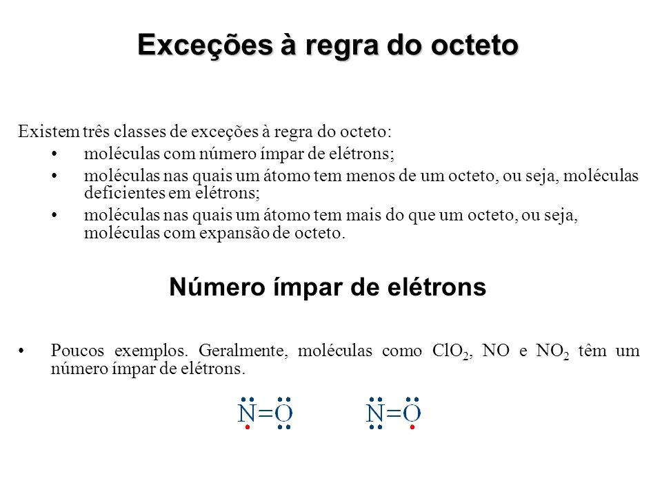 Exceções à regra do octeto Existem três classes de exceções à regra do octeto: moléculas com número ímpar de elétrons; moléculas nas quais um átomo te