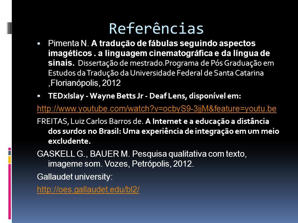 Referências Pimenta N. A tradução de fábulas seguindo aspectos imagéticos. a linguagem cinematográfica e da língua de sinais. Dissertação de mestrado.