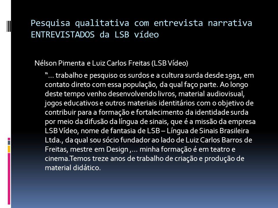 Pesquisa qualitativa com entrevista narrativa ENTREVISTADOS da LSB vídeo Nélson Pimenta e Luiz Carlos Freitas (LSB Vídeo)... trabalho e pesquiso os su