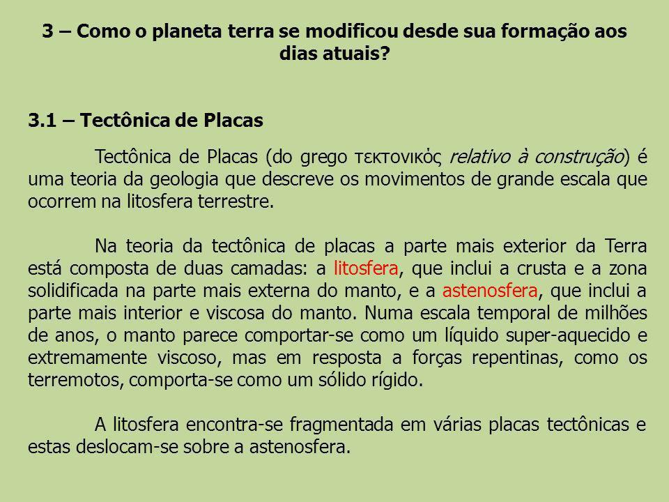 3 – Como o planeta terra se modificou desde sua formação aos dias atuais? 3.1 – Tectônica de Placas Tectônica de Placas (do grego τεκτονικός relativo