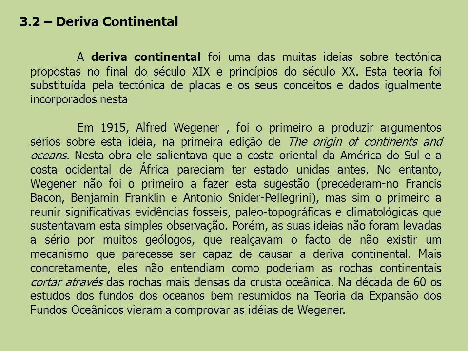 3.2 – Deriva Continental A deriva continental foi uma das muitas ideias sobre tectónica propostas no final do século XIX e princípios do século XX. Es