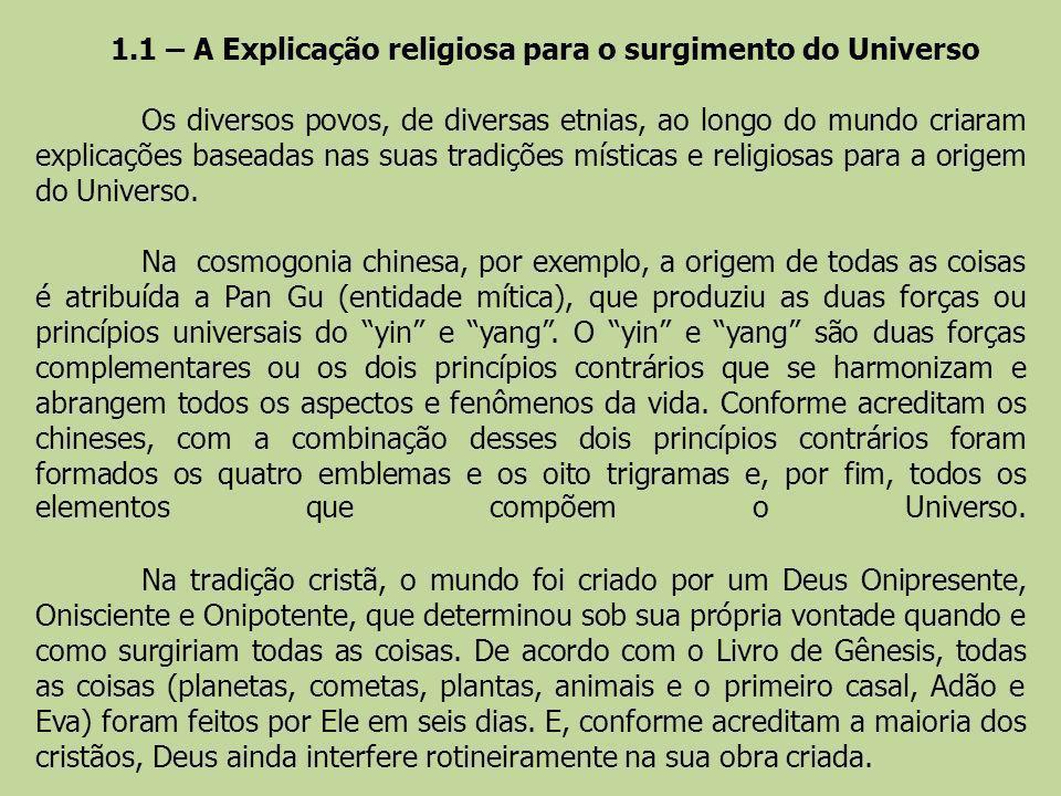 Os diversos povos, de diversas etnias, ao longo do mundo criaram explicações baseadas nas suas tradições místicas e religiosas para a origem do Univer