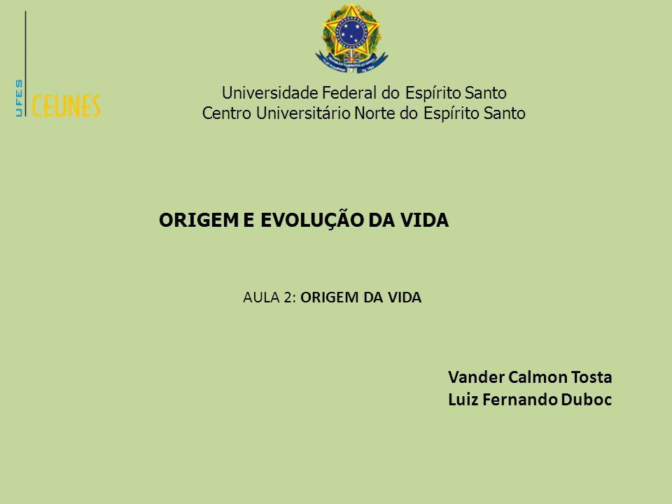 Universidade Federal do Espírito Santo Centro Universitário Norte do Espírito Santo ORIGEM E EVOLUÇÃO DA VIDA AULA 2: ORIGEM DA VIDA Vander Calmon Tos