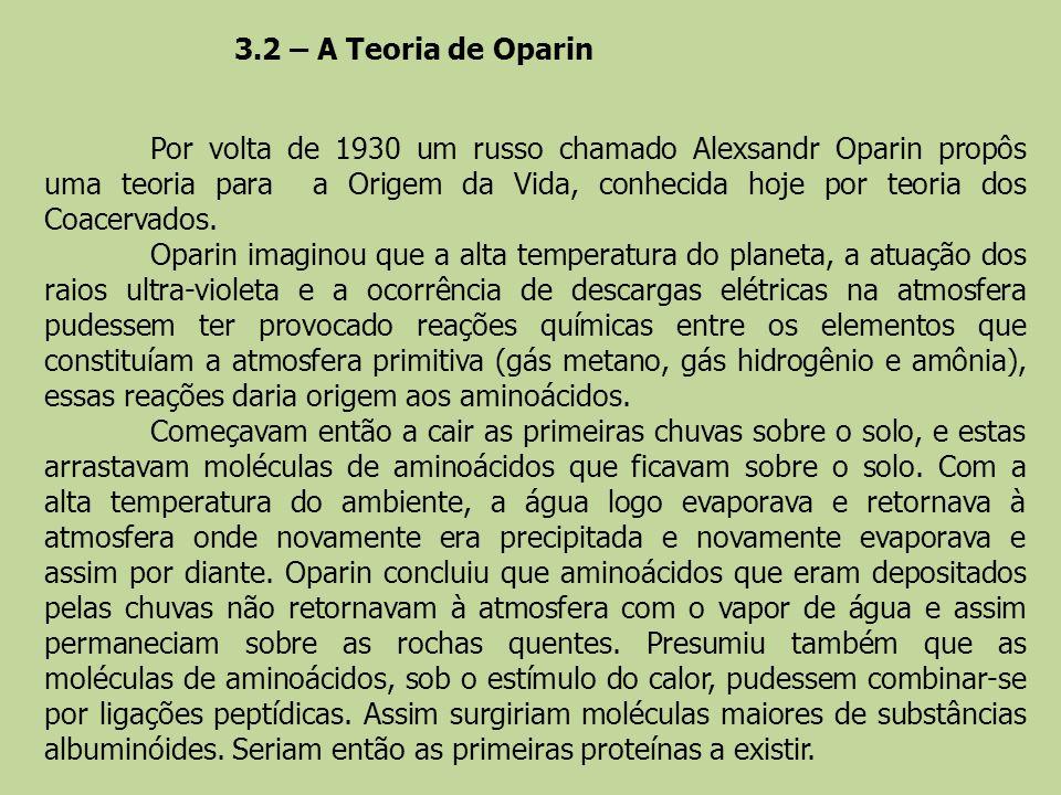3.2 – A Teoria de Oparin Por volta de 1930 um russo chamado Alexsandr Oparin propôs uma teoria para a Origem da Vida, conhecida hoje por teoria dos Co