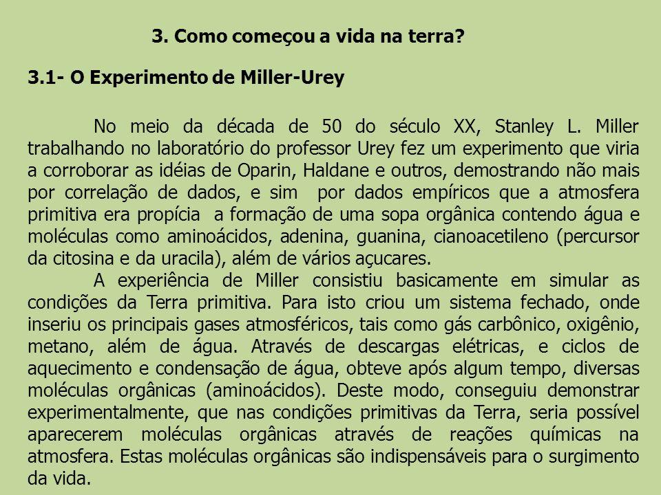 3. Como começou a vida na terra? 3.1- O Experimento de Miller-Urey No meio da década de 50 do século XX, Stanley L. Miller trabalhando no laboratório