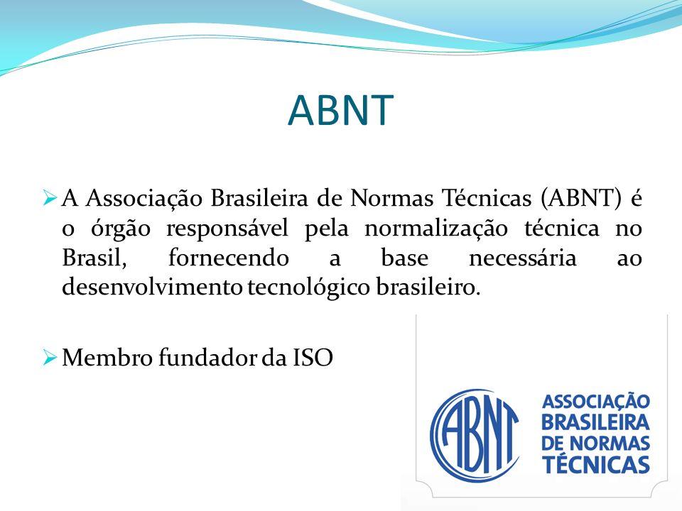 ABNT A Associação Brasileira de Normas Técnicas (ABNT) é o órgão responsável pela normalização técnica no Brasil, fornecendo a base necessária ao dese