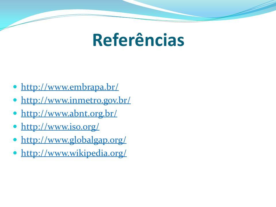 Referências http://www.embrapa.br/ http://www.inmetro.gov.br/ http://www.abnt.org.br/ http://www.iso.org/ http://www.globalgap.org/ http://www.wikiped