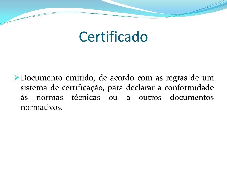 Certificado Documento emitido, de acordo com as regras de um sistema de certificação, para declarar a conformidade às normas técnicas ou a outros docu