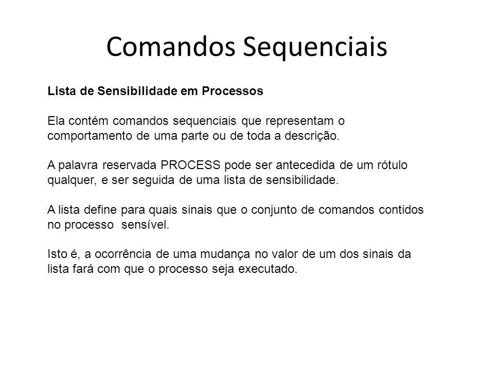 Comandos Sequenciais Lista de Sensibilidade em Processos Ela contém comandos sequenciais que representam o comportamento de uma parte ou de toda a descrição.
