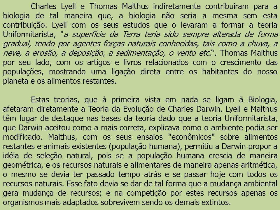Charles Lyell e Thomas Malthus indiretamente contribuiram para a biologia de tal maneira que, a biologia não seria a mesma sem esta contribuição. Lyel