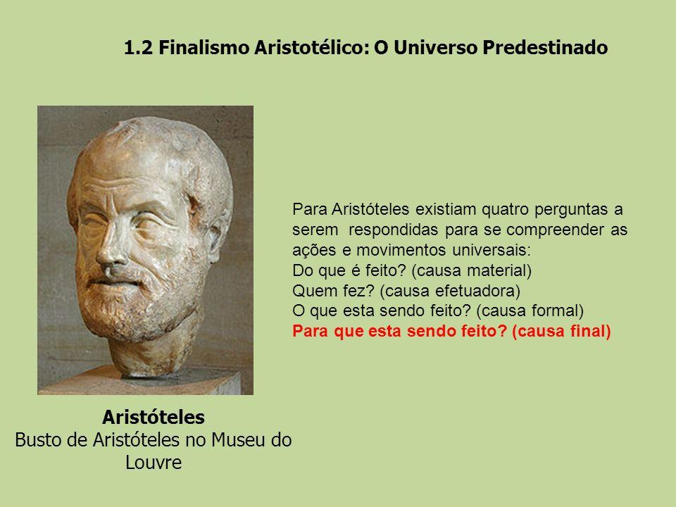 1.2 Finalismo Aristotélico: O Universo Predestinado Para Aristóteles existiam quatro perguntas a serem respondidas para se compreender as ações e movi