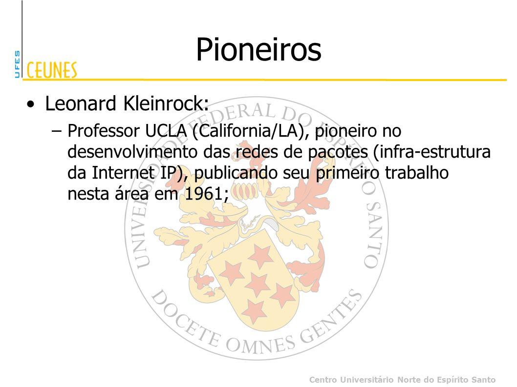 Centro Universitário Norte do Espírito Santo Pioneiros Leonard Kleinrock: –Professor UCLA (California/LA), pioneiro no desenvolvimento das redes de pa