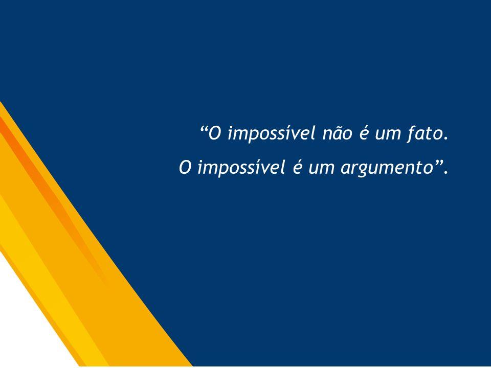 O impossível não é um fato. O impossível é um argumento.