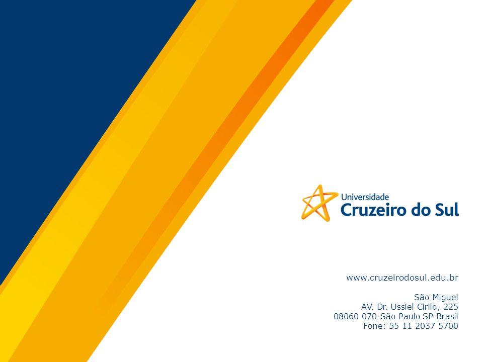 www.cruzeirodosul.edu.br São Miguel AV. Dr. Ussiel Cirilo, 225 08060 070 São Paulo SP Brasil Fone: 55 11 2037 5700