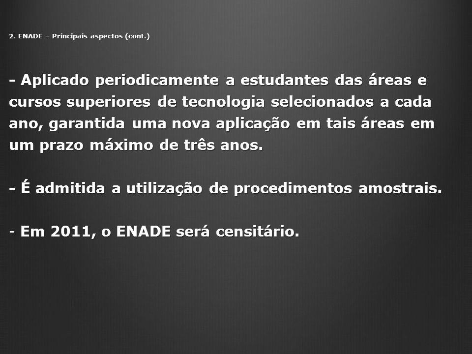 2. ENADE – Principais aspectos (cont.) - Aplicado periodicamente a estudantes das áreas e cursos superiores de tecnologia selecionados a cada ano, gar