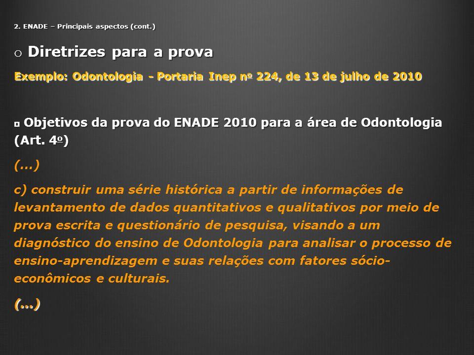 2. ENADE – Principais aspectos (cont.) o Diretrizes para a prova Exemplo: Odontologia - Portaria Inep n o 224, de 13 de julho de 2010 Objetivos da pro