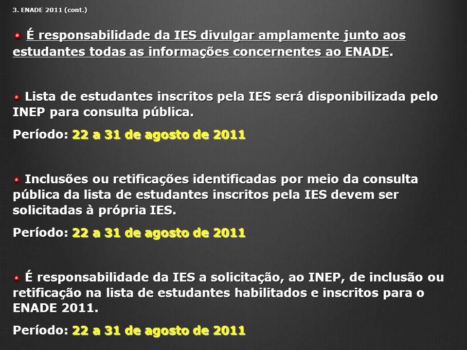 3. ENADE 2011 (cont.) É responsabilidade da IES divulgar amplamente junto aos estudantes todas as informações concernentes ao ENADE. É responsabilidad