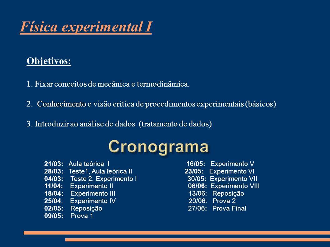 Física experimental I Objetivos: 1. Fixar conceitos de mecânica e termodinâmica. Conhecimento 2. Conhecimento e visão crítica de procedimentos experim