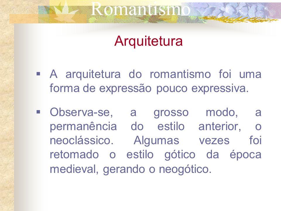 Romantismo Arquitetura A arquitetura do romantismo foi uma forma de expressão pouco expressiva. Observa-se, a grosso modo, a permanência do estilo ant