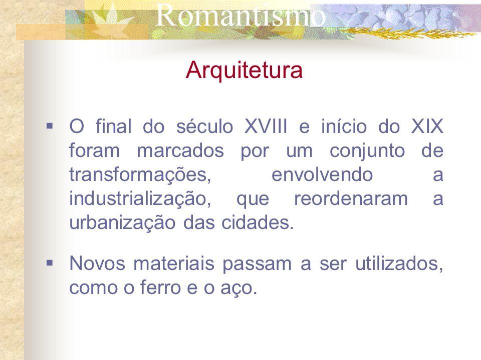 Romantismo Arquitetura O final do século XVIII e início do XIX foram marcados por um conjunto de transformações, envolvendo a industrialização, que re