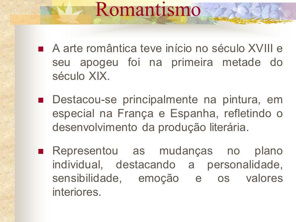 Romantismo Atingiu primeiro a literatura e a filosofia, para depois se expressar através das artes plásticas.