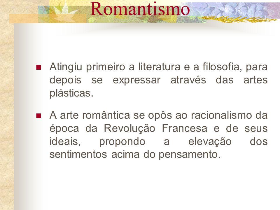 Romantismo Atingiu primeiro a literatura e a filosofia, para depois se expressar através das artes plásticas. A arte romântica se opôs ao racionalismo