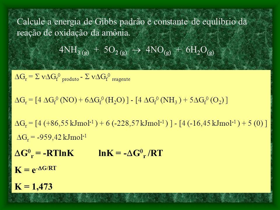 Exemplo G 0 r = -RTlnK K<<1 A reação é reagente-favorecida K>>1 A reação é produto-favorecida