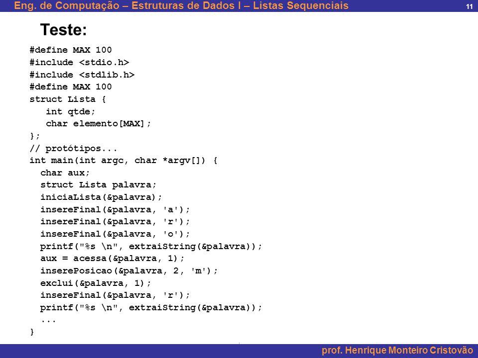 Eng. de Computação – Estruturas de Dados I – Listas Sequenciais prof. Henrique Monteiro Cristovão 11 #define MAX 100 #include #define MAX 100 struct L