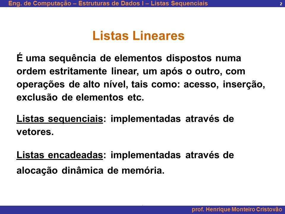 Eng. de Computação – Estruturas de Dados I – Listas Sequenciais prof. Henrique Monteiro Cristovão 2 Listas Lineares É uma sequência de elementos dispo