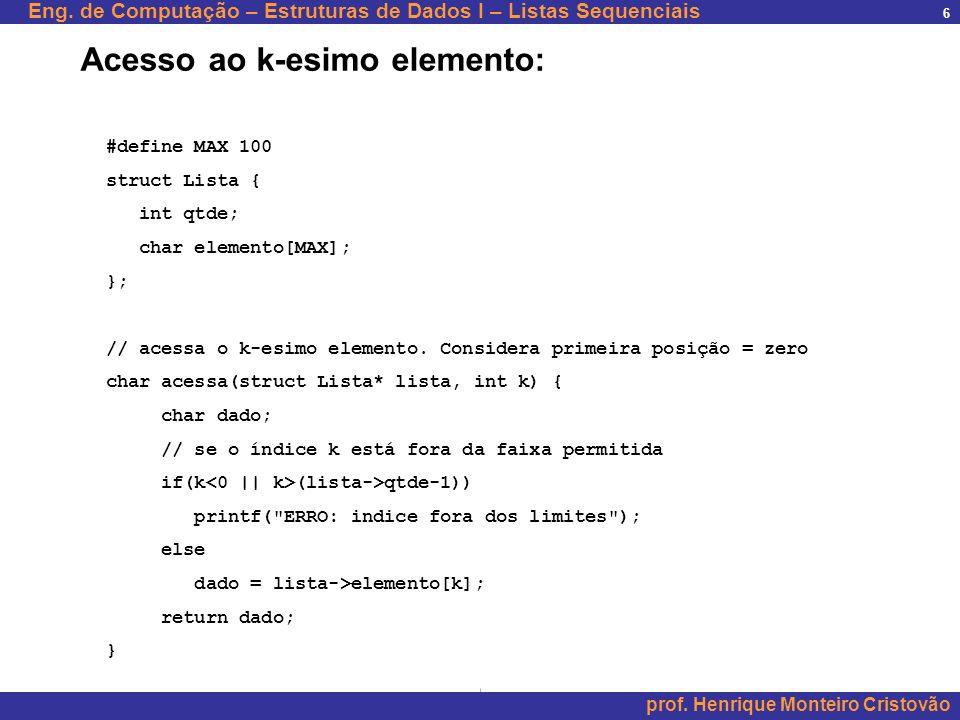 Eng. de Computação – Estruturas de Dados I – Listas Sequenciais prof. Henrique Monteiro Cristovão 6 #define MAX 100 struct Lista { int qtde; char elem