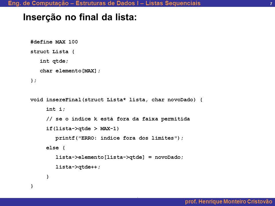 Eng. de Computação – Estruturas de Dados I – Listas Sequenciais prof. Henrique Monteiro Cristovão 7 #define MAX 100 struct Lista { int qtde; char elem
